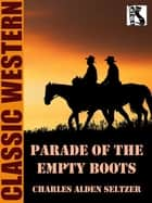 Parade of the Empty Boots ebook by Charles Alden Seltzer
