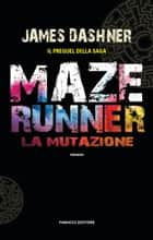 Maze Runner - La mutazione eBook by James Dashner