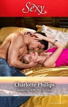 Sleeping With The Soldier ebook by Charlotte Phillips