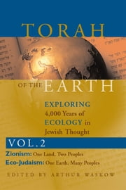 Torah of the EarthExploring 4,000 Years of Ecology in Jewish Thought, Vol. 2: Zionism & Eco-Judaism ebook by Arthur Waskow