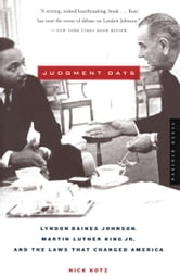 Judgment Days - Lyndon Baines Johnson, Martin Luther King, Jr., and the Laws That Changed America ebook by Nick Kotz