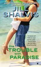 The Trouble With Paradise ebook by Jill Shalvis