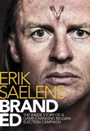 Branded, The Inside Story Of A Game-changing Belgian Election Campaign ebook by Erik Saelens