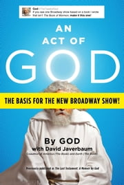 An Act of God - Previously Published as The Last Testament: A Memoir by God ebook by David Javerbaum