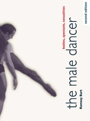 The Male Dancer - Bodies, Spectacle, Sexualities ebook by Ramsay Burt