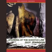 Standing at the Scratch Line - A Novel audiobook by Guy Johnson
