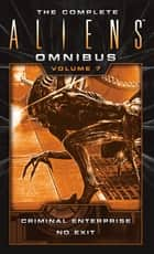 The Complete Aliens Omnibus - Volume Seven (Enterprise, No Exit) ebook by