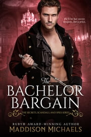 The Bachelor Bargain ebook by Maddison Michaels