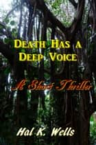 Death Has A Deep Voice ebook by Hal K. Wells