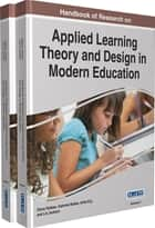 Handbook of Research on Applied Learning Theory and Design in Modern Education ebook by Elena Railean, Gabriela Walker, Atilla Elçi,...