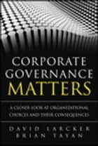 Corporate Governance Matters - A Closer Look at Organizational Choices and Their Consequences, Portable Documents ebook by David Larcker, Brian Tayan
