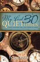 My First 30 Quiet Times ebook by Ty Saltzgiver