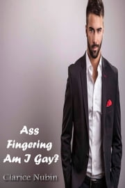 Ass Fingering Am I Gay? ebook by Clarice Nubin