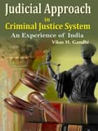 Judicial Approach in Criminal Justice System ebook by Vikas H. Gandhi