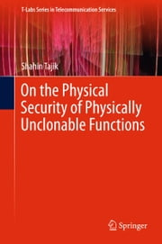 On the Physical Security of Physically Unclonable Functions ebook by Shahin Tajik