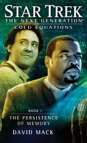 Star Trek: The Next Generation: Cold Equations: The Persistence of Memory - Book One ebook by David Mack