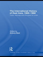 The International History of East Asia, 1900–1968 - Trade, Ideology and the Quest for Order ebook by Antony Best
