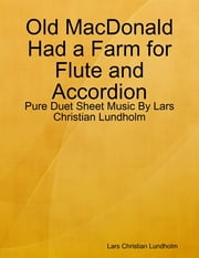 Old MacDonald Had a Farm for Flute and Accordion - Pure Duet Sheet Music By Lars Christian Lundholm ebook by Lars Christian Lundholm