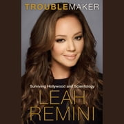 Troublemaker - Surviving Hollywood and Scientology audiobook by Leah Remini