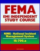 21st Century FEMA Study Course: National Incident Management System (NIMS) - An Introduction (IS-700.a) ebook by Progressive Management