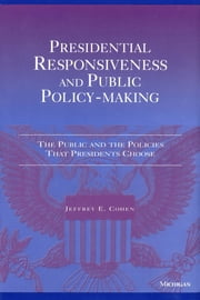 Presidential Responsiveness and Public Policy-Making: The Publics and the Policies that Presidents Choose ebook by Jeffrey E. Cohen