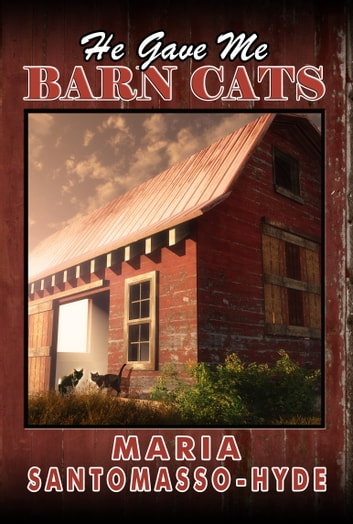 He Gave Me Barn Cats ebook by Maria Santomasso-Hyde