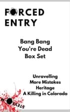 Forced Entry - Bang Bang You're Dead Box Set - Forced Entry ebook by Steve M