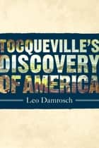 Tocqueville's Discovery of America ebook by Leo Damrosch