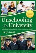 Unschooling To University - Relationships matter most in a world crammed with content ebook by Judy L Arnall