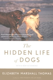 The Hidden Life of Dogs ebook by Elizabeth Marshall Thomas