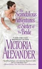 The Scandalous Adventures of the Sister of the Bride ebook by Victoria Alexander