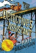 The Detective's Assistant ebook by Kate Hannigan
