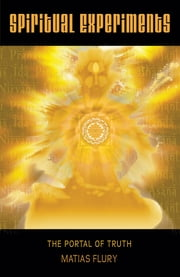 Spiritual Experiments - The Portal of Truth ebook by Matias Flury