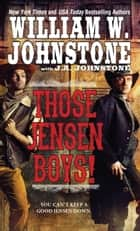 Those Jensen Boys! ebook by William W. Johnstone, J.A. Johnstone