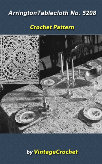 Arrington Tablecloth No 5208 from the Minerva Book of Cottons V52 Vintage Crochet Pattern eBook ebook by Vintage Crochet