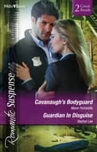 Cavanaugh's Bodyguard/Guardian In Disguise ebook by Marie Ferrarella, Rachel Lee