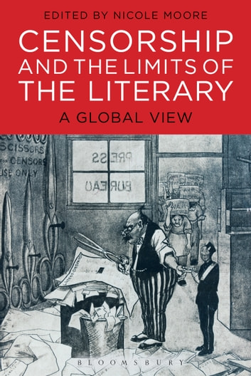 Censorship and the Limits of the Literary - A Global View ebook by
