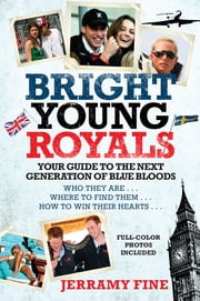 Bright Young Royals - Your Guide to the Next Generation of Blue Bloods ebook by Jerramy Fine
