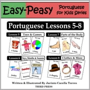Portuguese Lessons 5-8: Toys/Games, Months/Days/Seasons, Parts of the Body, Clothes ebook by Jacinto Cacella Torres