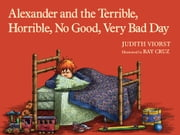 Alexander and the Terrible, Horrible, No Good, Very Bad Day ebook by Judith Viorst,Ray Cruz
