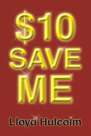 $10 Save Me ebook by Lloyd Hulcolm