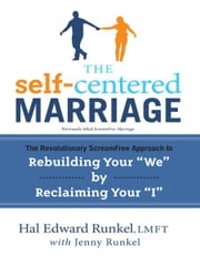 "The Self-Centered Marriage - The Revolutionary ScreamFree Approach to Rebuilding Your ""We"" by Reclaiming Your ""I"" ebook by Jenny Runkel,Hal Edward Runkel"