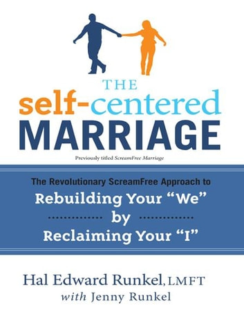 "The Self-Centered Marriage - The Revolutionary ScreamFree Approach to Rebuilding Your ""We"" by Reclaiming Your ""I"" ebook by Jenny Runkel,Hal Runkel, LMFT"