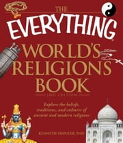 The Everything World's Religions Book: Explore the beliefs, traditions, and cultures of ancient and modern religions ebook by Kenneth Shouler