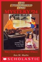 The Baby-Sitters Club Mystery #24: Mary Anne and the Silent Witness ebook by Ann M. Martin