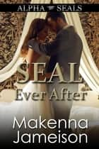 SEAL Ever After - Alpha SEALs, #15 ebook by