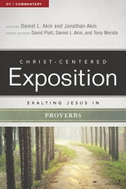 Exalting Jesus in Proverbs ebook by Jonathan Akin, Ph.D., David Platt,...