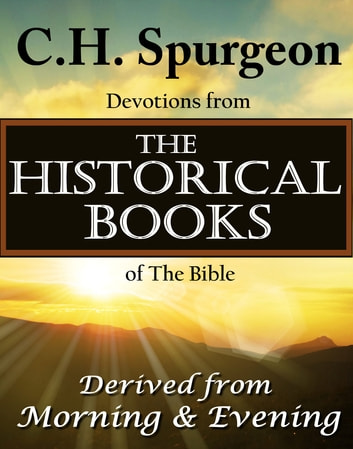 C.H. Spurgeon Devotions from the Historical Books of the Bible - Derived from Morning & Evening ebook by Charles H. Spurgeon