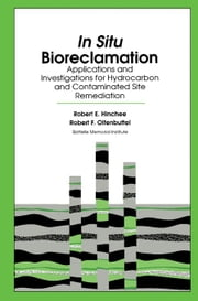 In Situ Bioreclamation: Applications and Investigations for Hydrocarbon and Contaminated Site Remediation ebook by Hinchee, Robert E.