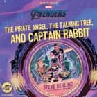 Marvel's Avengers: Endgame - The Pirate Angel, theTalking Tree, and Captain Rabbit audiobook by